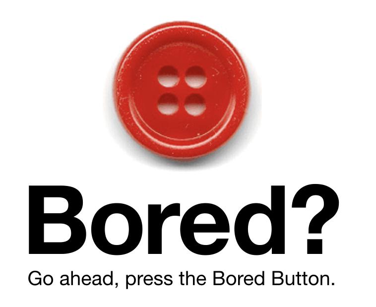 Help! I'm Bored...