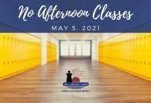 No Afternoon Classes May 5, 2021