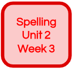 SPELLING UNIT 2 WEEK 3