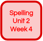 SPELLING UNIT 2 WEEK 4