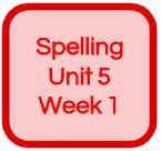 SPELLING UNIT 5 WEEK 1