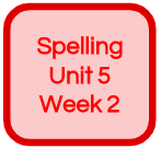 SPELLING UNIT 5 WEEK 2
