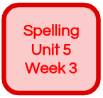 SPELLING UNIT 5 WEEK 3