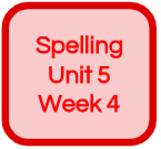 SPELLING UNIT 5 WEEK 4