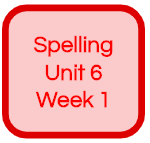 SPELLING UNIT 6 WEEK 1