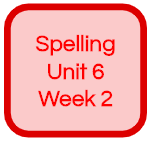 SPELLING UNIT 6 WEEK 2