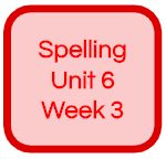 SPELLING UNIT 6 WEEK 3