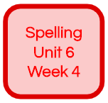 SPELLING UNIT 6 WEEK 4