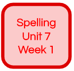 SPELLING UNIT 7 WEEK 1