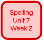 SPELLING UNIT 7 WEEK 2
