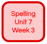 SPELLING UNIT 7 WEEK 3