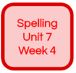 SPELLING UNIT 7 WEEK 4