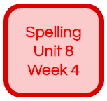 SPELLING UNIT 8 WEEK 4