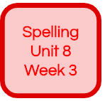 SPELLING UNIT 8 WEEK 3