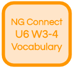 NG Connect U6 W3-4 Vocabulary