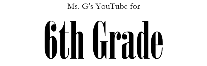 Link to Ms. G's YouTube for 6th Grade